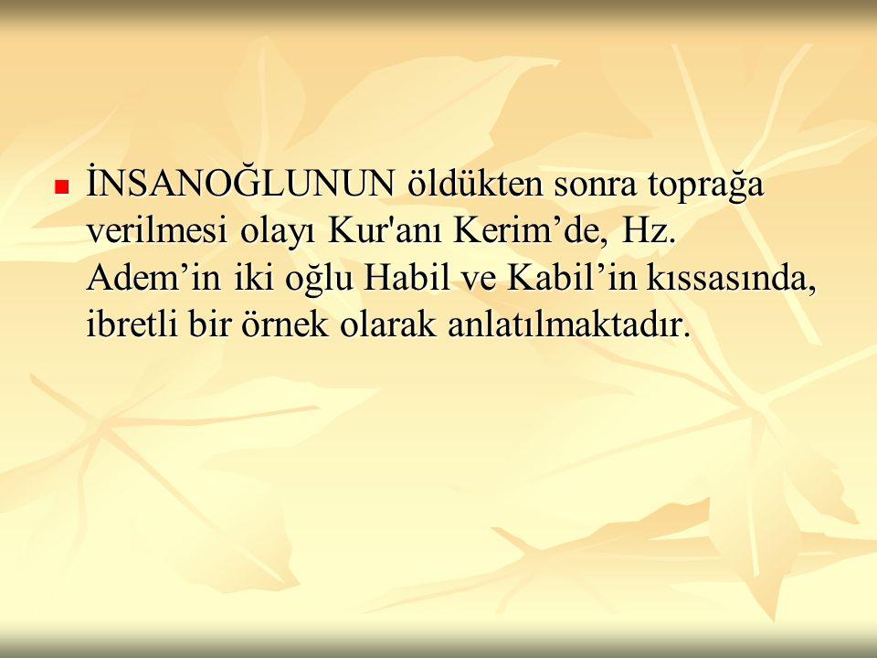İNSANOĞLUNUN öldükten sonra toprağa verilmesi olayı Kur anı Kerim'de, Hz.