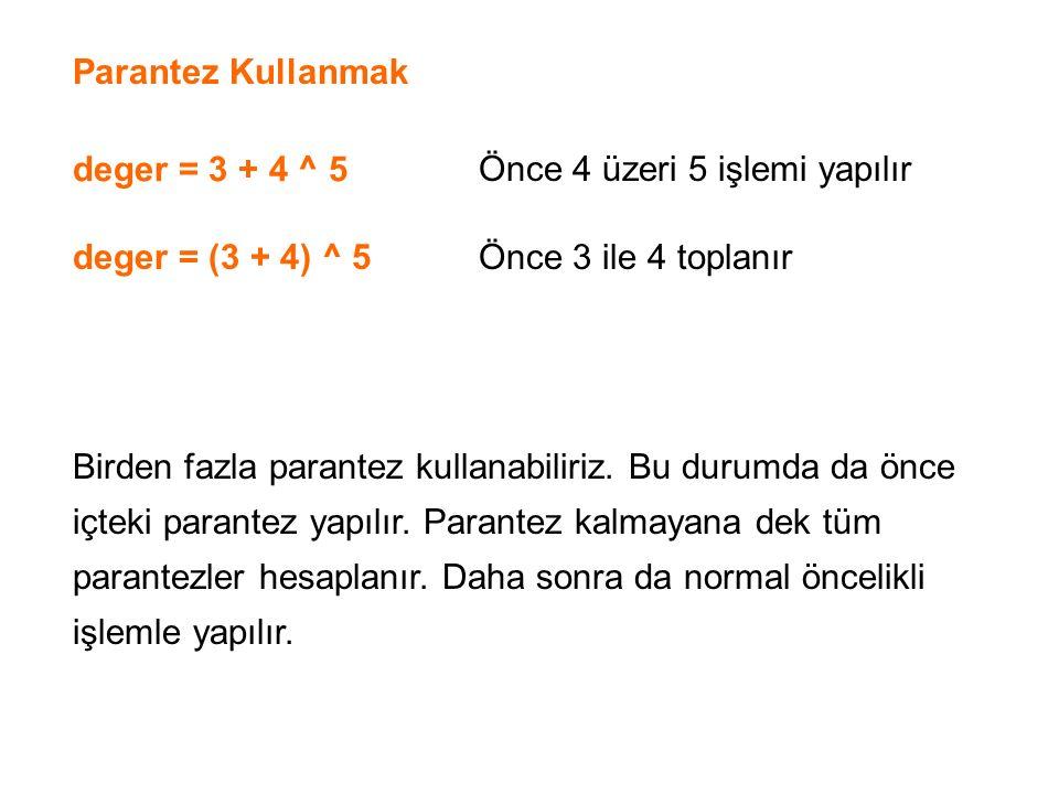 Parantez Kullanmak deger = 3 + 4 ^ 5. Önce 4 üzeri 5 işlemi yapılır. deger = (3 + 4) ^ 5. Önce 3 ile 4 toplanır.