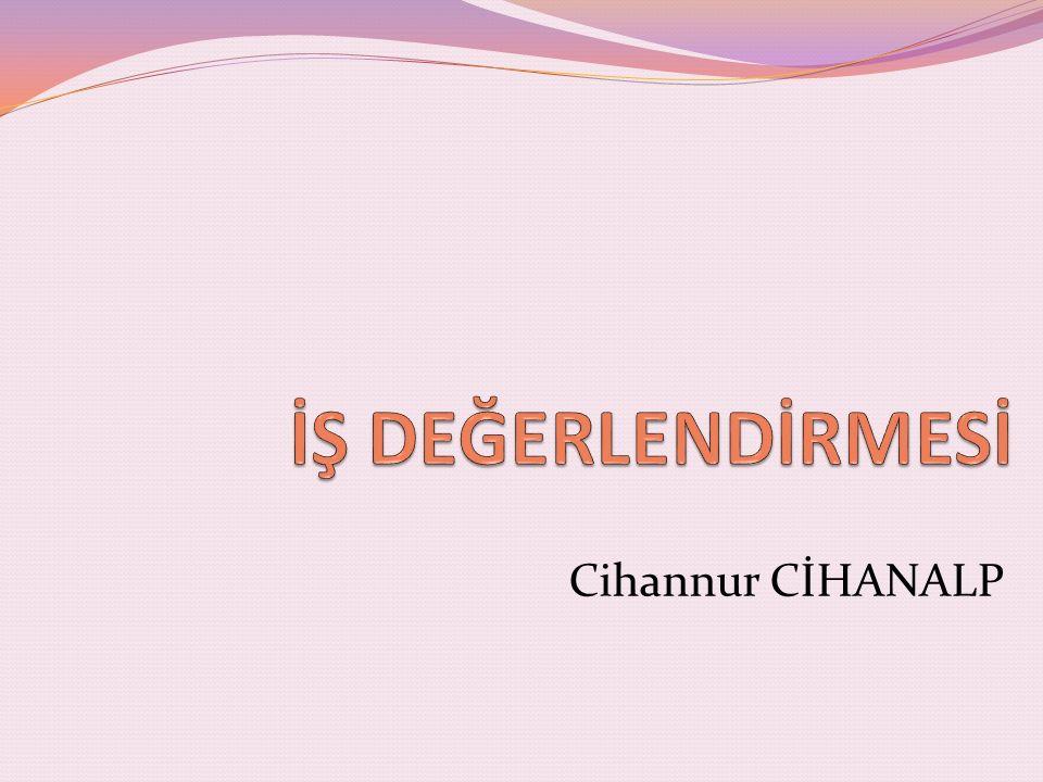 İŞ DEĞERLENDİRMESİ Cihannur CİHANALP