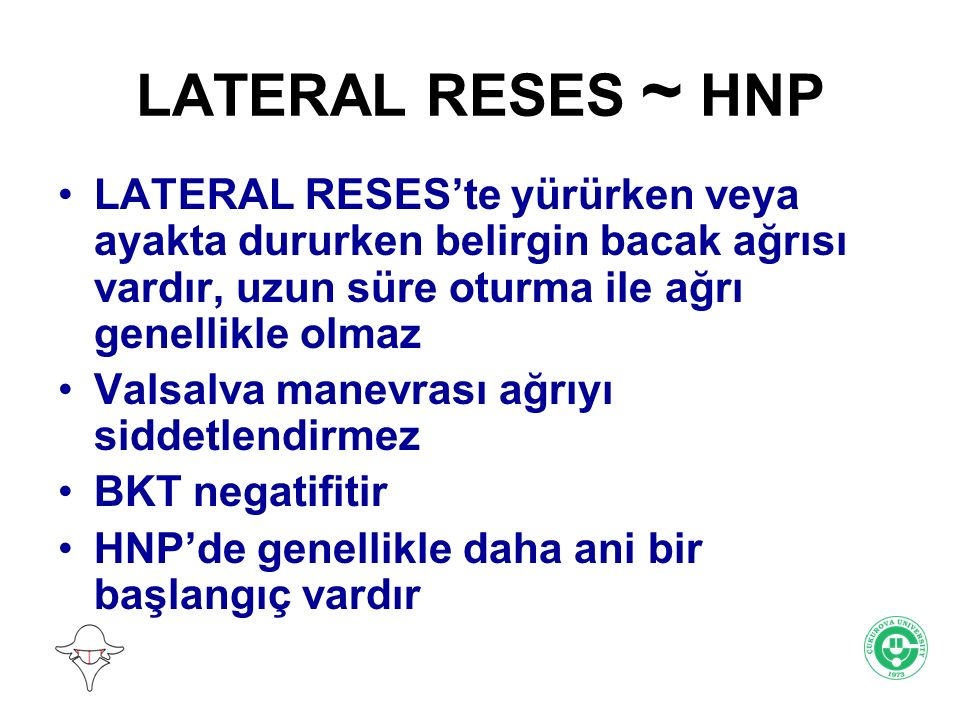 LATERAL RESES ~ HNP LATERAL RESES'te yürürken veya ayakta dururken belirgin bacak ağrısı vardır, uzun süre oturma ile ağrı genellikle olmaz.