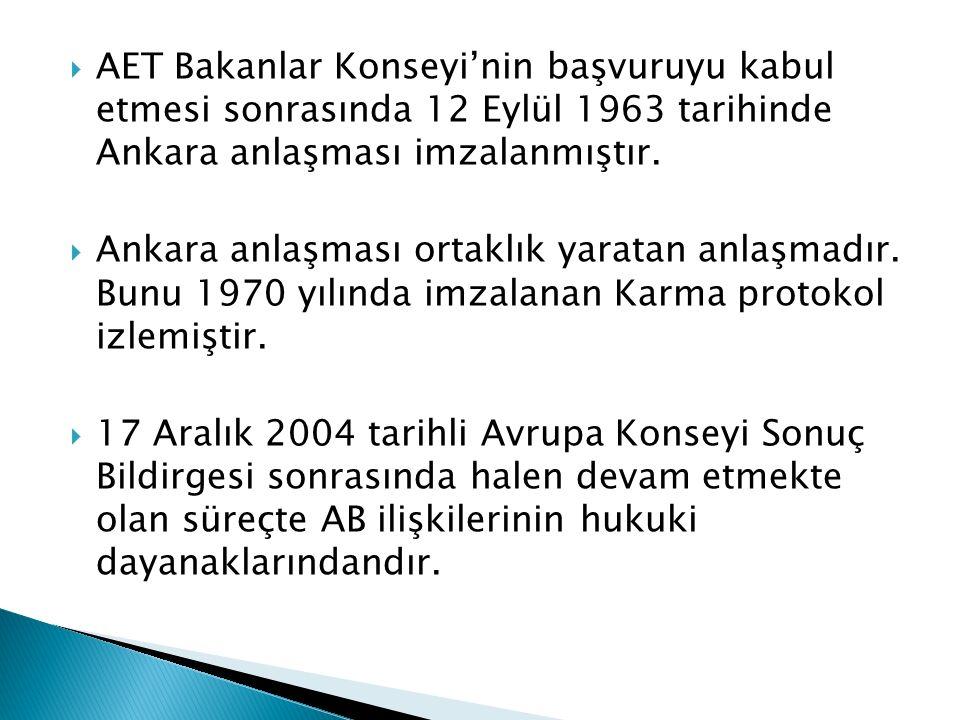 AET Bakanlar Konseyi'nin başvuruyu kabul etmesi sonrasında 12 Eylül 1963 tarihinde Ankara anlaşması imzalanmıştır.
