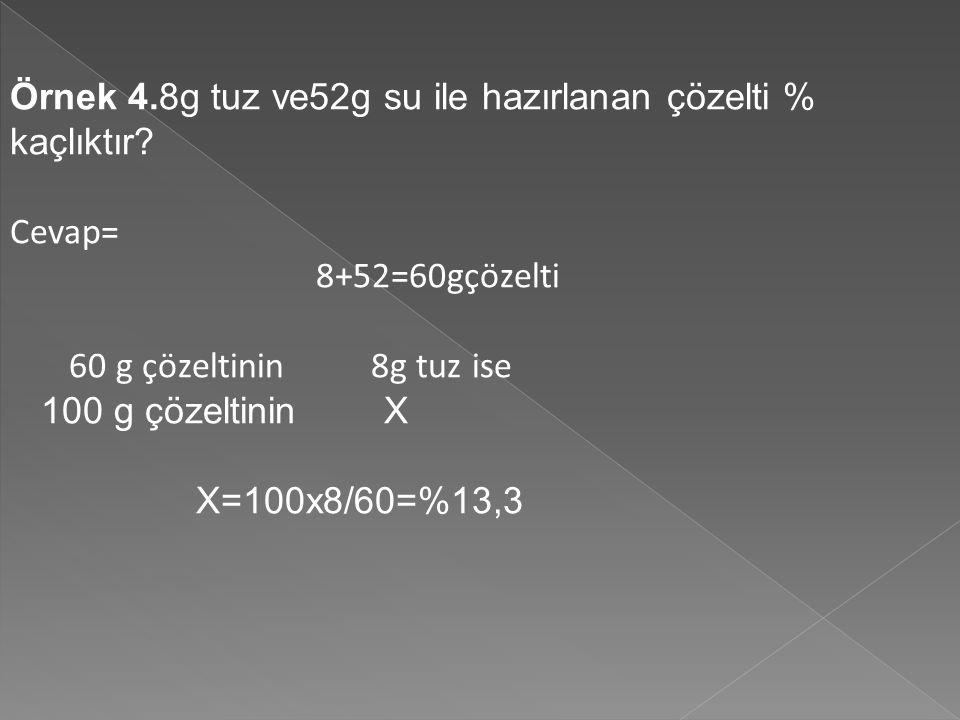 Örnek 4.8g tuz ve52g su ile hazırlanan çözelti % kaçlıktır