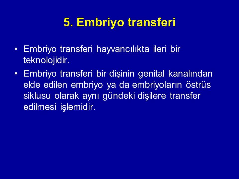 5. Embriyo transferi Embriyo transferi hayvancılıkta ileri bir teknolojidir.