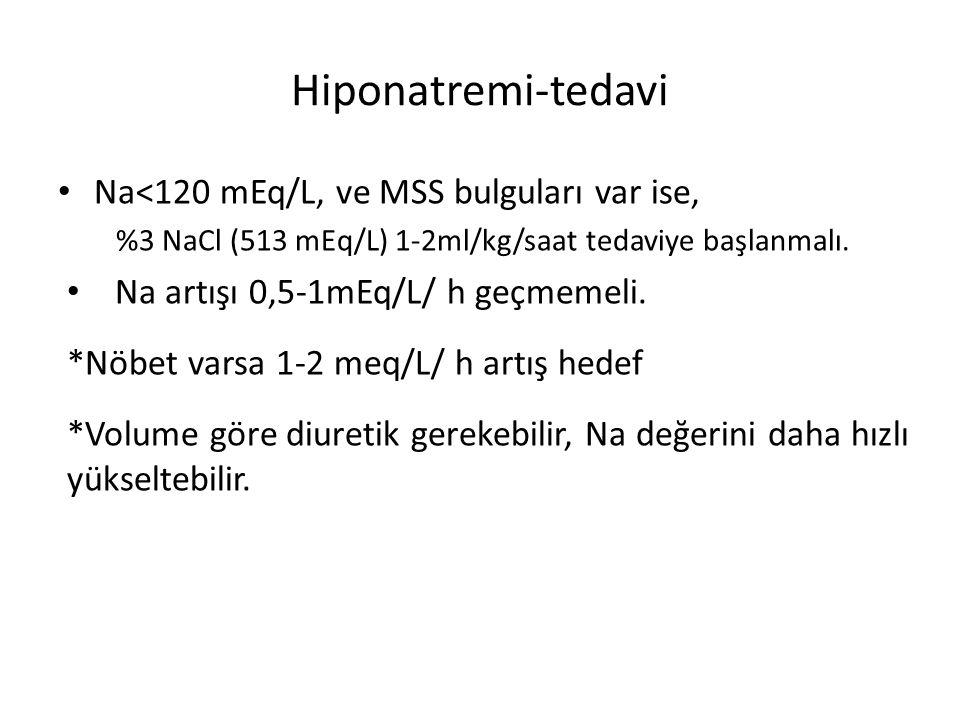 Hiponatremi-tedavi Na<120 mEq/L, ve MSS bulguları var ise,