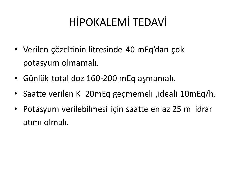 HİPOKALEMİ TEDAVİ Verilen çözeltinin litresinde 40 mEq'dan çok potasyum olmamalı. Günlük total doz 160-200 mEq aşmamalı.