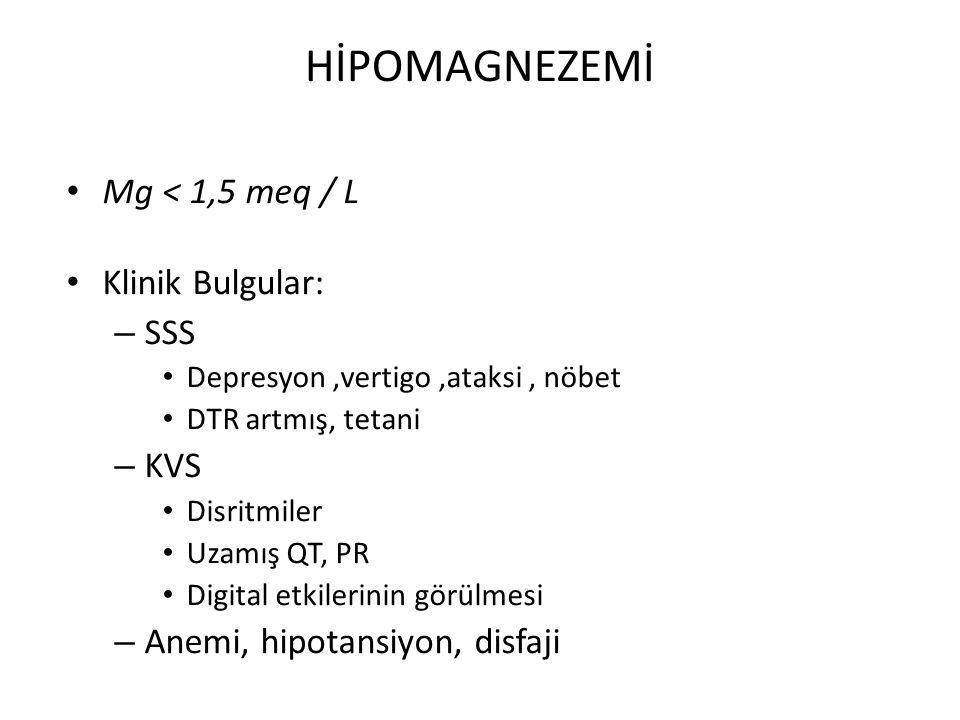 HİPOMAGNEZEMİ Mg < 1,5 meq / L Klinik Bulgular: SSS KVS