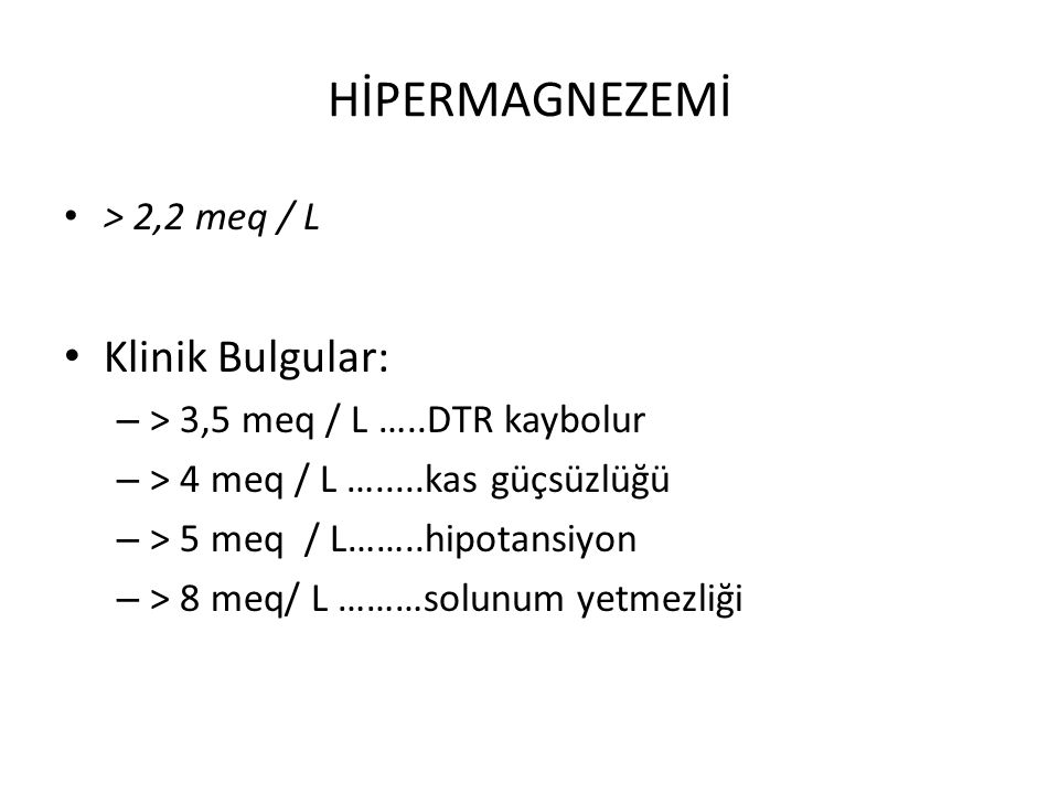 HİPERMAGNEZEMİ Klinik Bulgular: > 2,2 meq / L