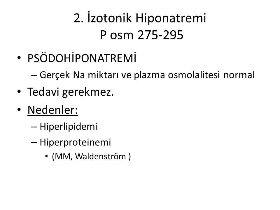 2. İzotonik Hiponatremi P osm 275-295