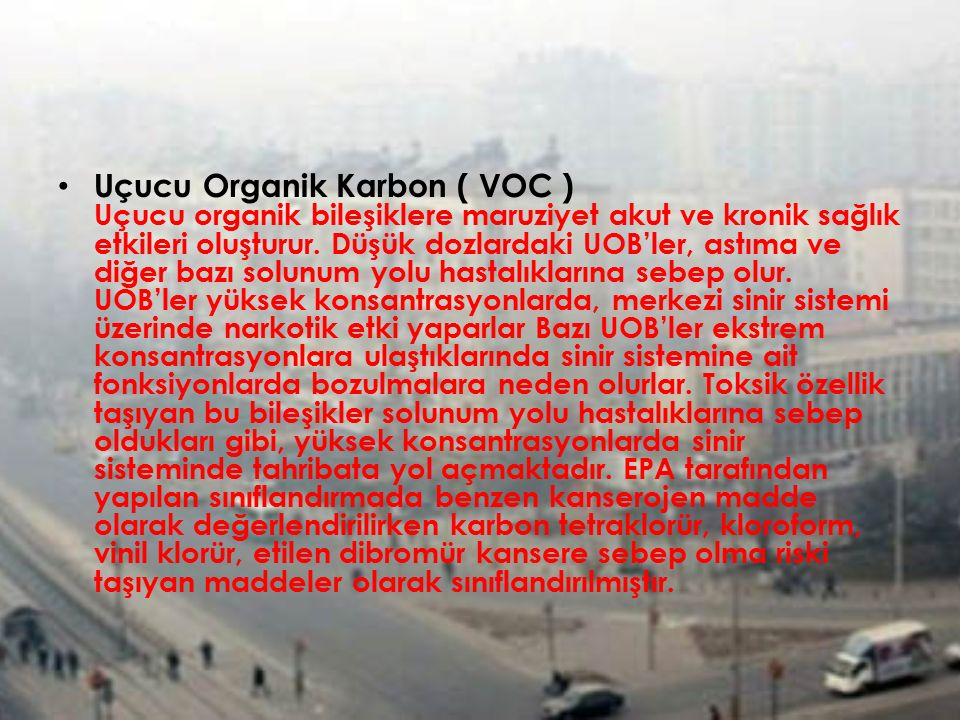 Uçucu Organik Karbon ( VOC ) Uçucu organik bileşiklere maruziyet akut ve kronik sağlık etkileri oluşturur.