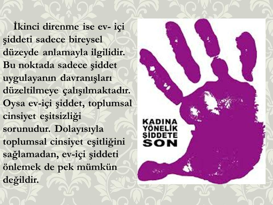 İkinci direnme ise ev- içi şiddeti sadece bireysel düzeyde anlamayla ilgilidir.