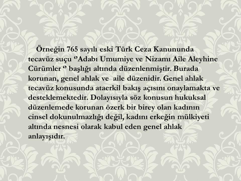 Örneğin 765 sayılı eski Türk Ceza Kanununda tecavüz suçu ''Adabı Umumiye ve Nizamı Aile Aleyhine Cürümler '' başlığı altında düzenlenmiştir.
