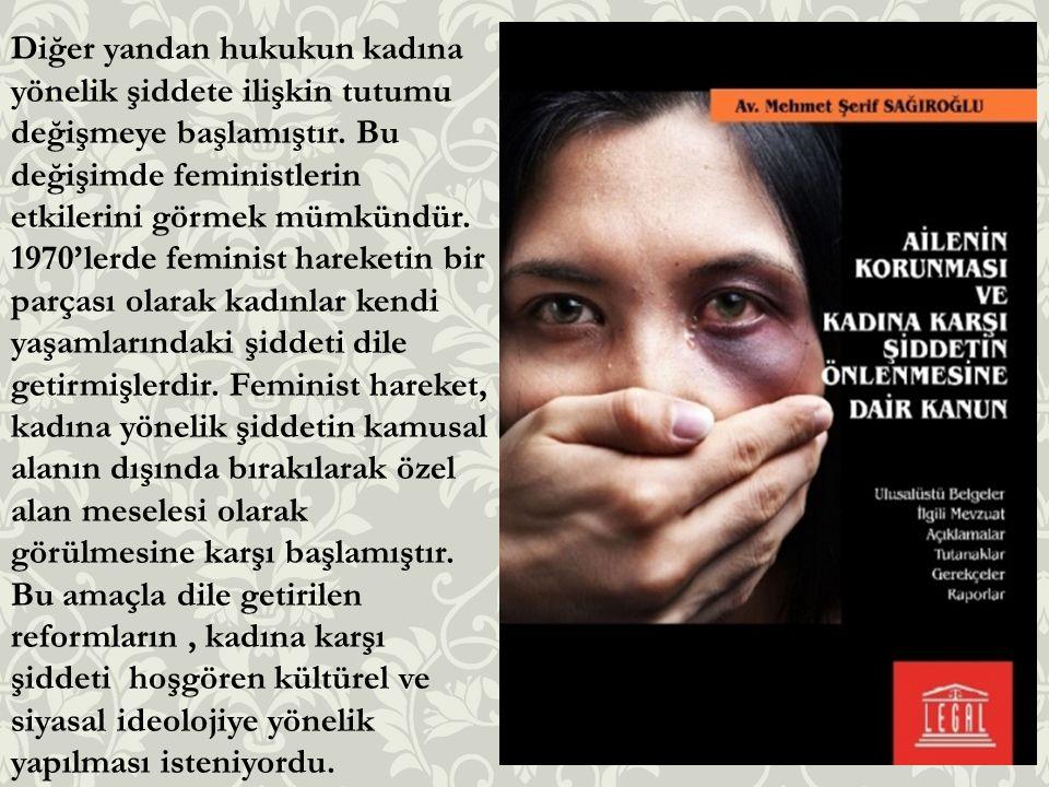 Diğer yandan hukukun kadına yönelik şiddete ilişkin tutumu değişmeye başlamıştır.