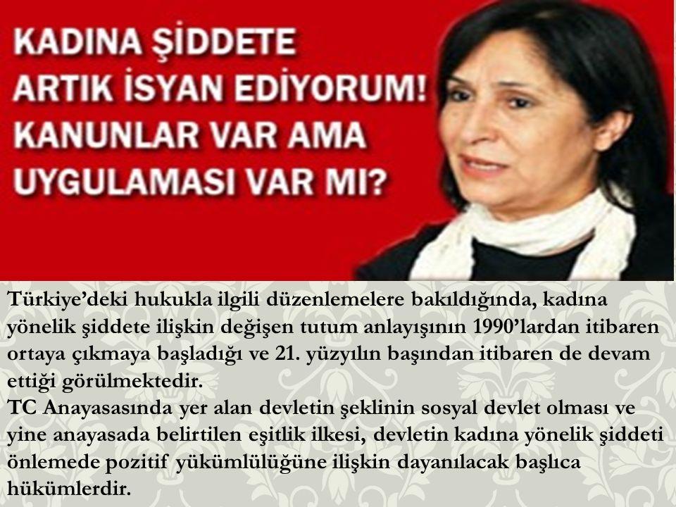 Türkiye'deki hukukla ilgili düzenlemelere bakıldığında, kadına yönelik şiddete ilişkin değişen tutum anlayışının 1990'lardan itibaren ortaya çıkmaya başladığı ve 21. yüzyılın başından itibaren de devam ettiği görülmektedir.