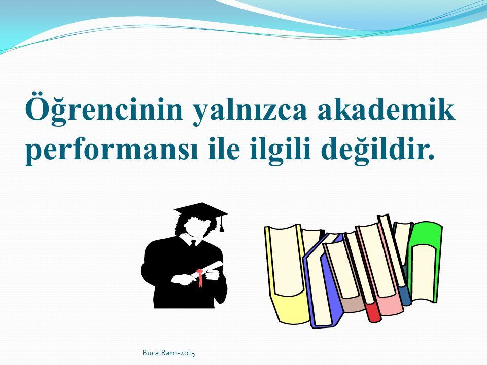 Öğrencinin yalnızca akademik performansı ile ilgili değildir.