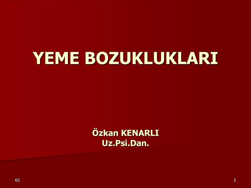 YEME BOZUKLUKLARI Özkan KENARLI Uz.Psi.Dan.