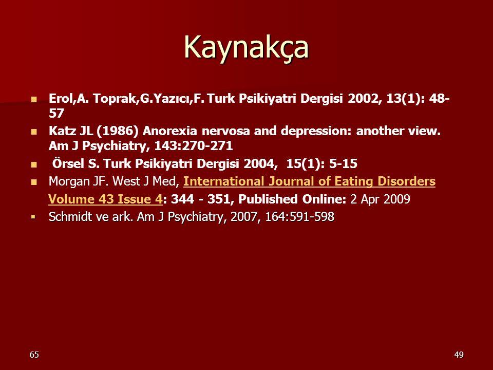 Kaynakça Erol,A. Toprak,G.Yazıcı,F. Turk Psikiyatri Dergisi 2002, 13(1): 48-57.