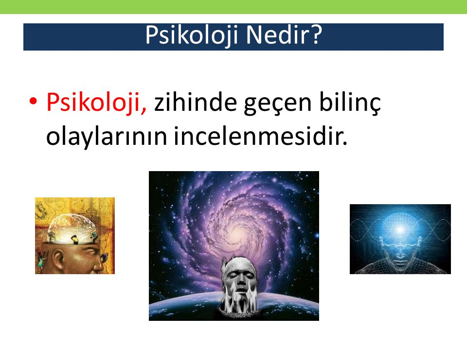 Psikoloji Nedir Psikoloji, zihinde geçen bilinç olaylarının incelenmesidir.