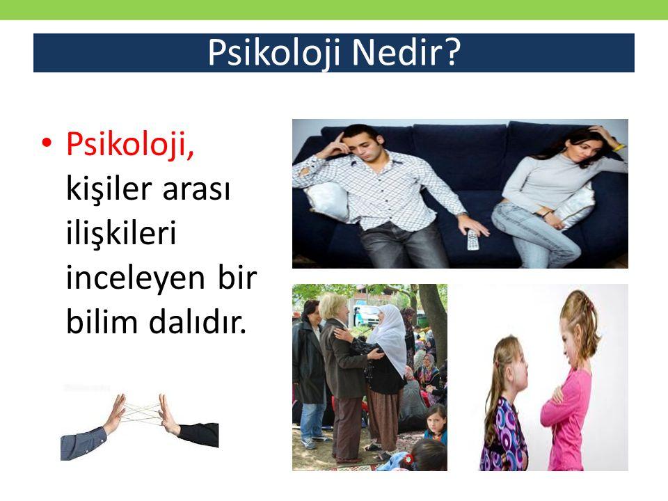 Psikoloji Nedir Psikoloji, kişiler arası ilişkileri inceleyen bir bilim dalıdır.