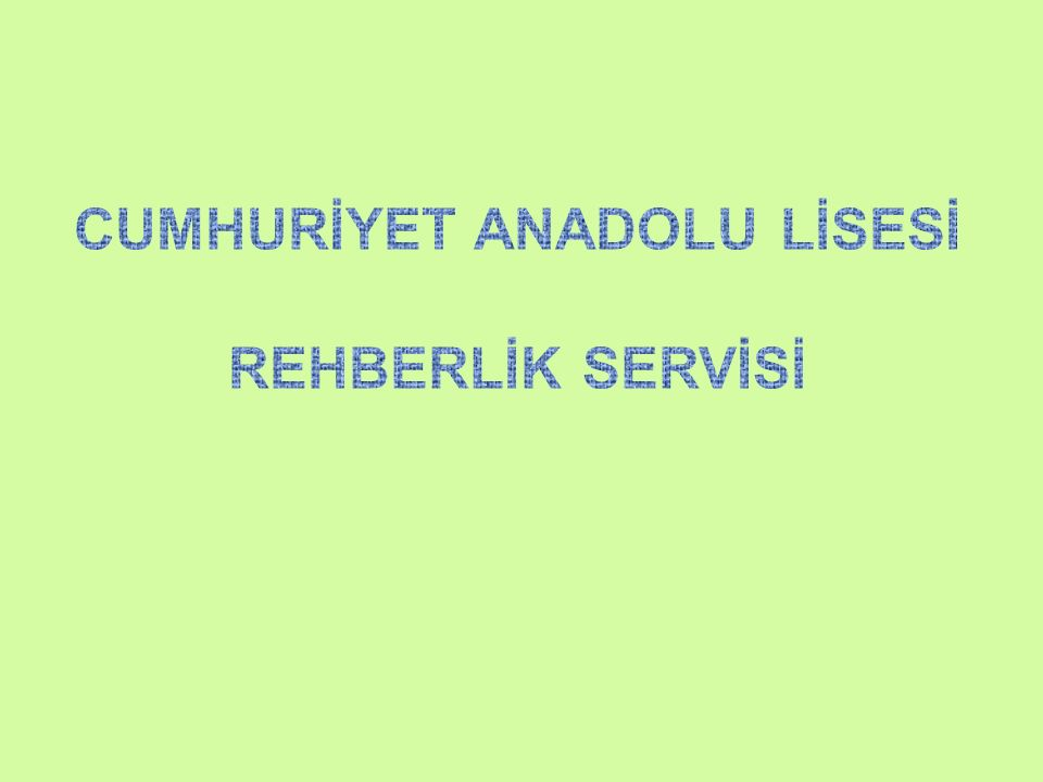 CUMHURİYET ANADOLU LİSESİ REHBERLİK SERVİSİ
