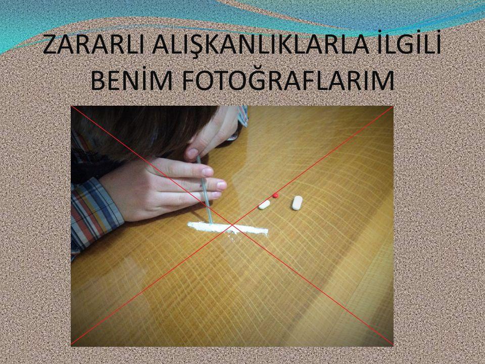 ZARARLI ALIŞKANLIKLARLA İLGİLİ BENİM FOTOĞRAFLARIM