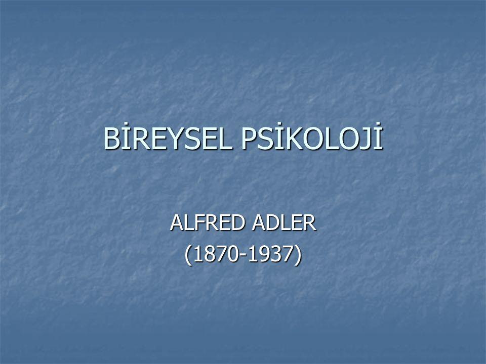 BİREYSEL PSİKOLOJİ ALFRED ADLER (1870-1937)