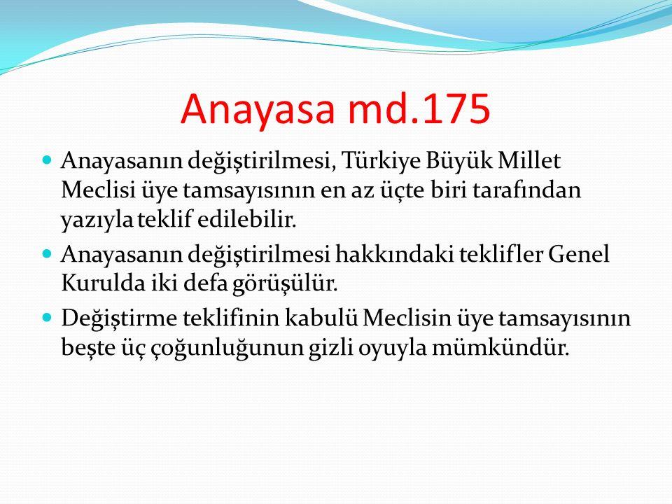 Anayasa md.175 Anayasanın değiştirilmesi, Türkiye Büyük Millet Meclisi üye tamsayısının en az üçte biri tarafından yazıyla teklif edilebilir.