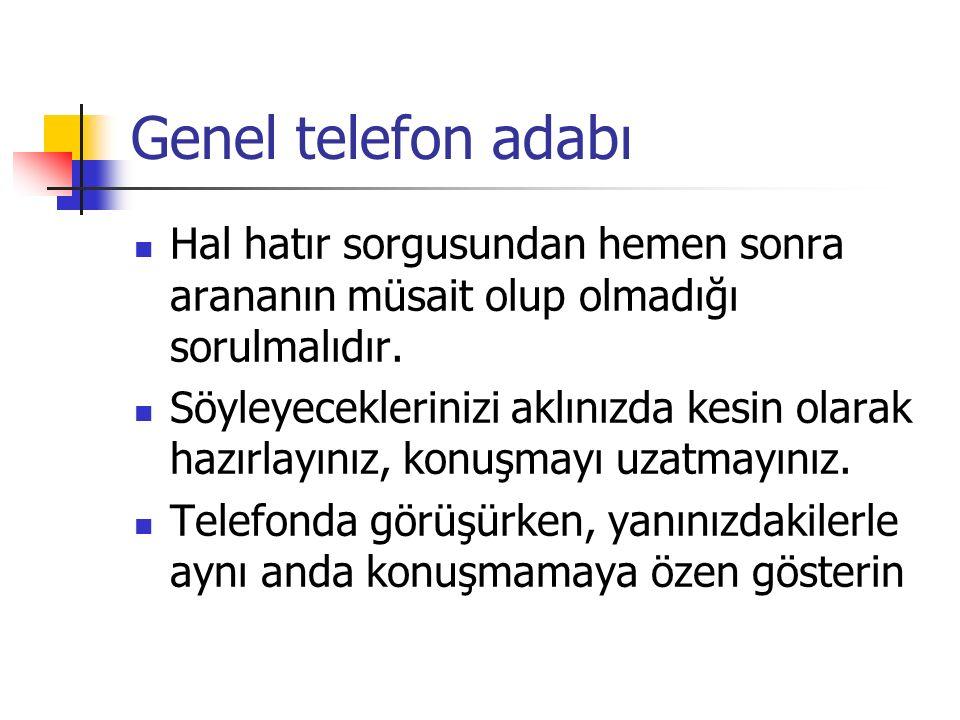 Genel telefon adabı Hal hatır sorgusundan hemen sonra arananın müsait olup olmadığı sorulmalıdır.