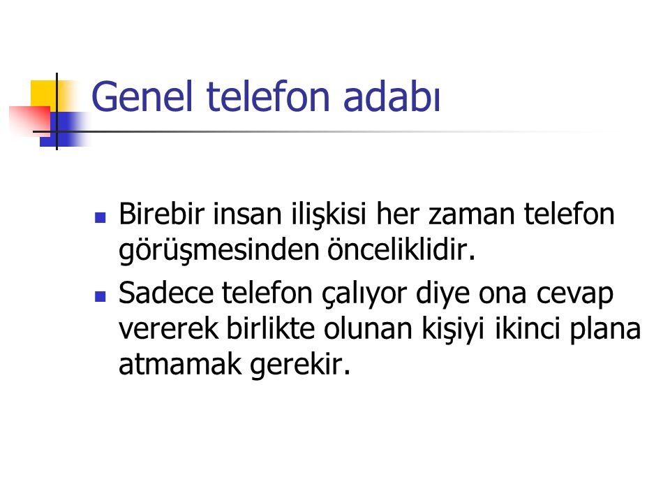 Genel telefon adabı Birebir insan ilişkisi her zaman telefon görüşmesinden önceliklidir.