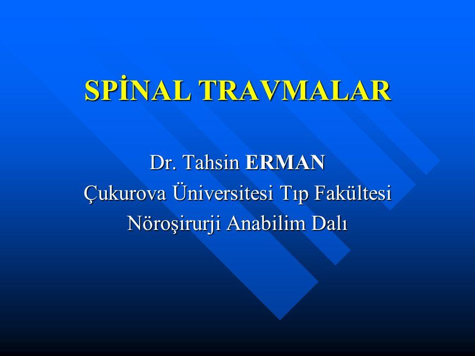 SPİNAL TRAVMALAR Dr. Tahsin ERMAN Çukurova Üniversitesi Tıp Fakültesi