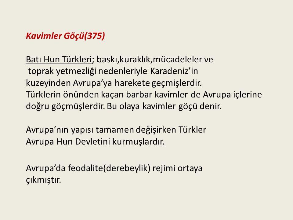Kavimler Göçü(375) Batı Hun Türkleri; baskı,kuraklık,mücadeleler ve. toprak yetmezliği nedenleriyle Karadeniz'in.