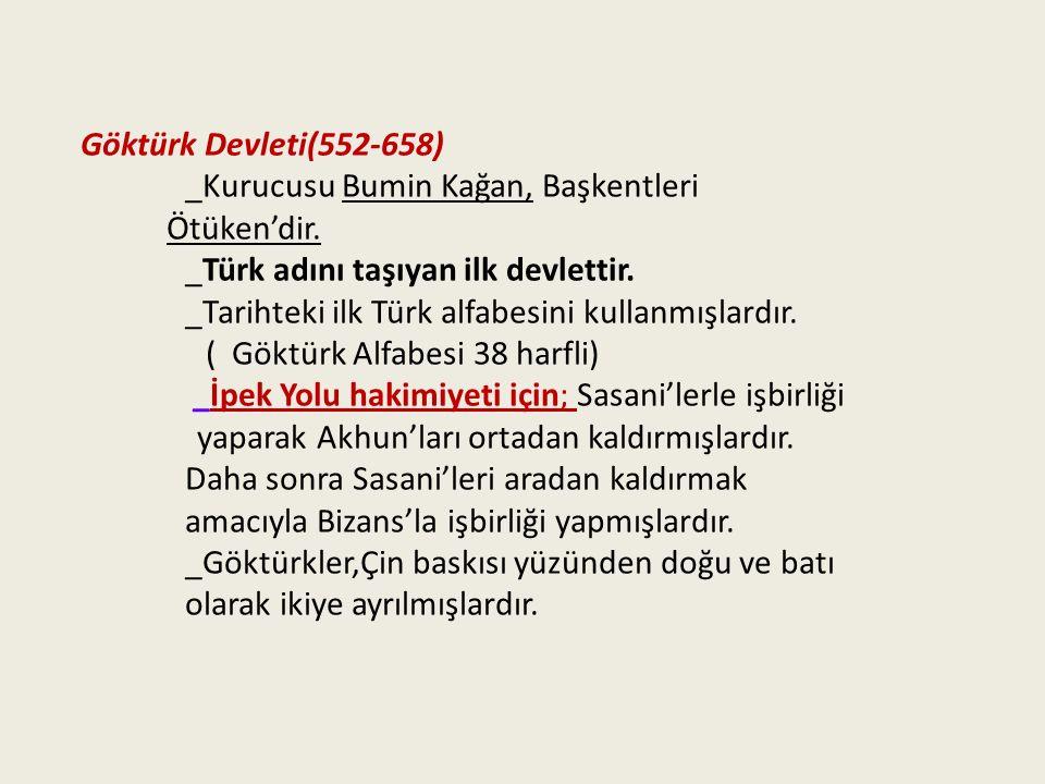 Göktürk Devleti(552-658) _Kurucusu Bumin Kağan, Başkentleri. Ötüken'dir. _Türk adını taşıyan ilk devlettir.