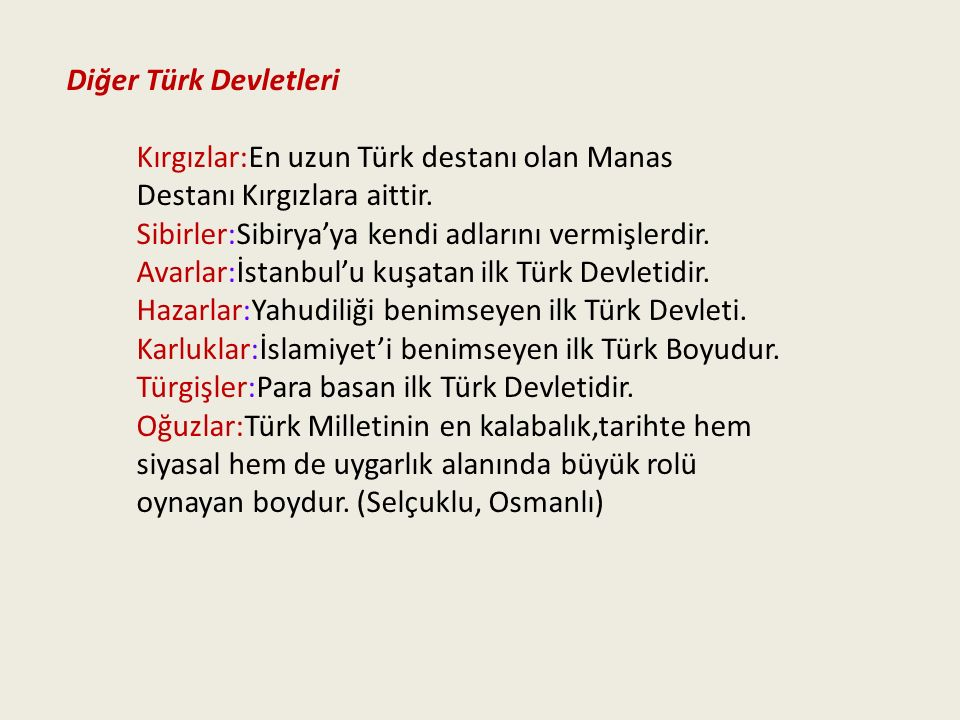 Diğer Türk Devletleri Kırgızlar:En uzun Türk destanı olan Manas. Destanı Kırgızlara aittir. Sibirler:Sibirya'ya kendi adlarını vermişlerdir.