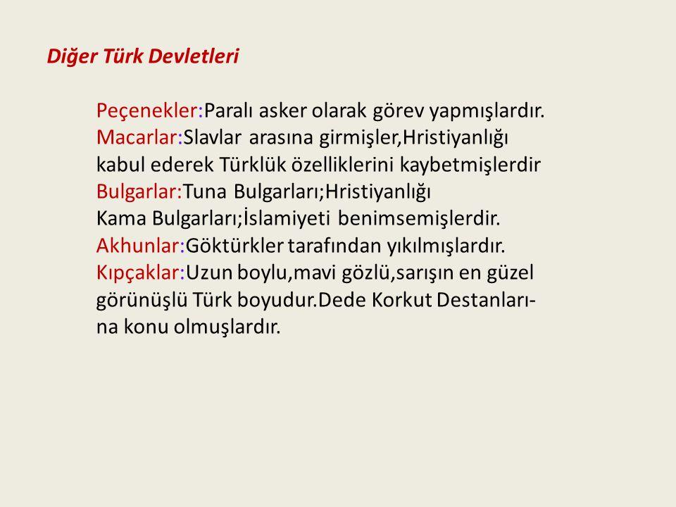 Diğer Türk Devletleri Peçenekler:Paralı asker olarak görev yapmışlardır. Macarlar:Slavlar arasına girmişler,Hristiyanlığı.