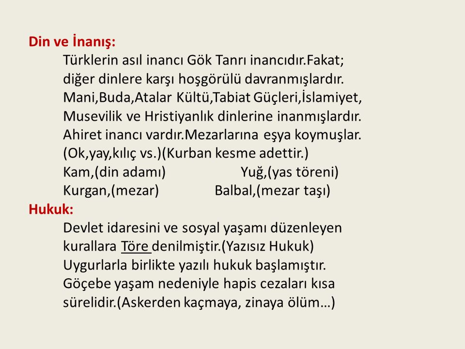 Din ve İnanış: Türklerin asıl inancı Gök Tanrı inancıdır.Fakat; diğer dinlere karşı hoşgörülü davranmışlardır.