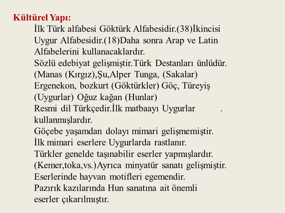 Kültürel Yapı: İlk Türk alfabesi Göktürk Alfabesidir.(38)İkincisi. Uygur Alfabesidir.(18)Daha sonra Arap ve Latin.