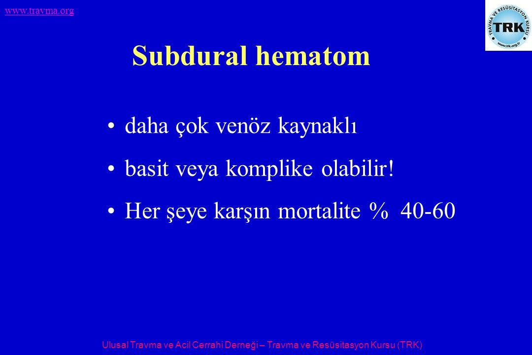 Subdural hematom daha çok venöz kaynaklı basit veya komplike olabilir!