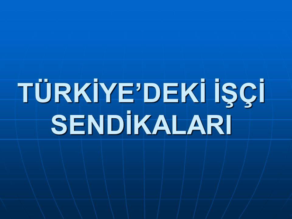 TÜRKİYE'DEKİ İŞÇİ SENDİKALARI