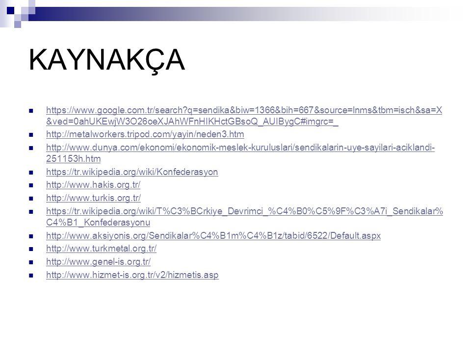 KAYNAKÇA https://www.google.com.tr/search q=sendika&biw=1366&bih=667&source=lnms&tbm=isch&sa=X&ved=0ahUKEwjW3O26oeXJAhWFnHIKHctGBsoQ_AUIBygC#imgrc=_.