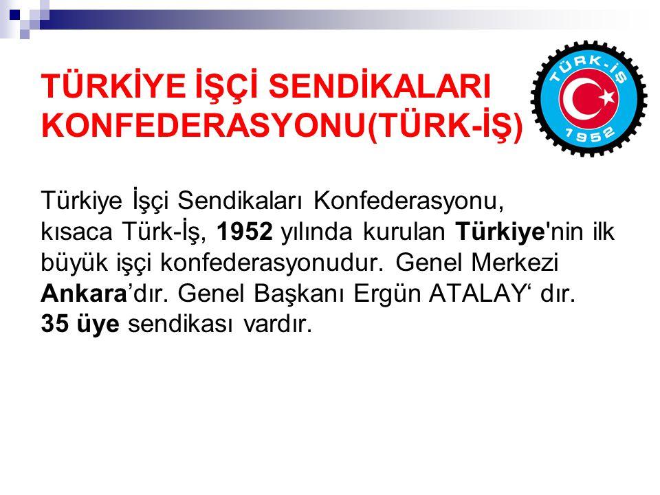 TÜRKİYE İŞÇİ SENDİKALARI KONFEDERASYONU(TÜRK-İŞ) Türkiye İşçi Sendikaları Konfederasyonu, kısaca Türk-İş, 1952 yılında kurulan Türkiye nin ilk büyük işçi konfederasyonudur.