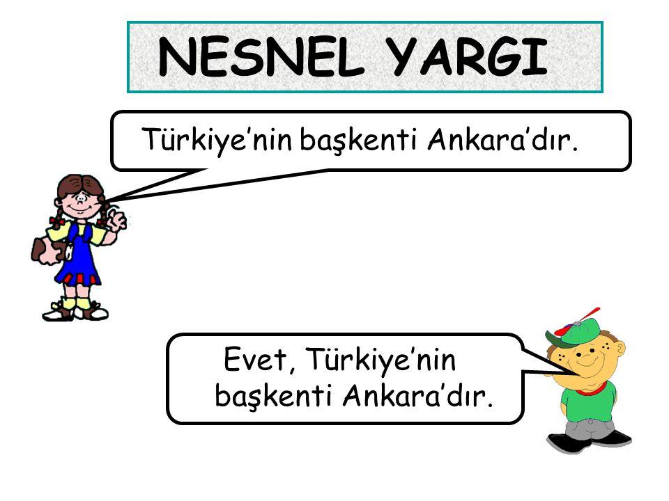 Evet, Türkiye'nin başkenti Ankara'dır. NESNEL YARGI