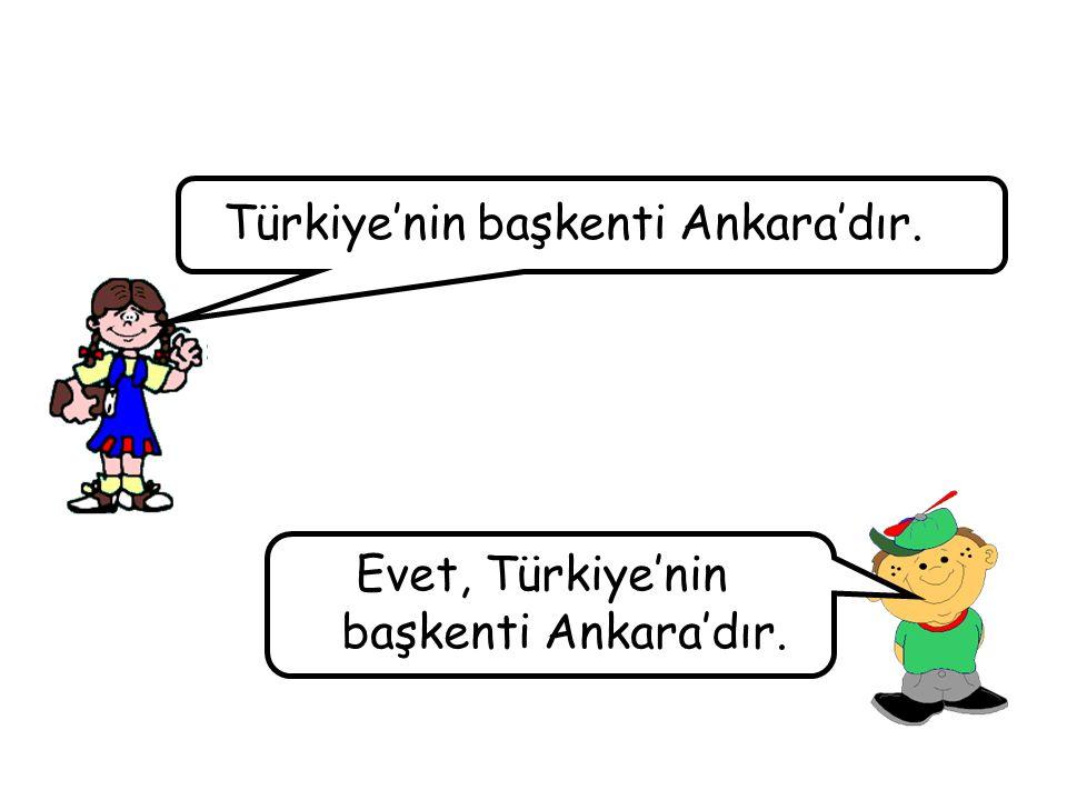 Evet, Türkiye'nin başkenti Ankara'dır.