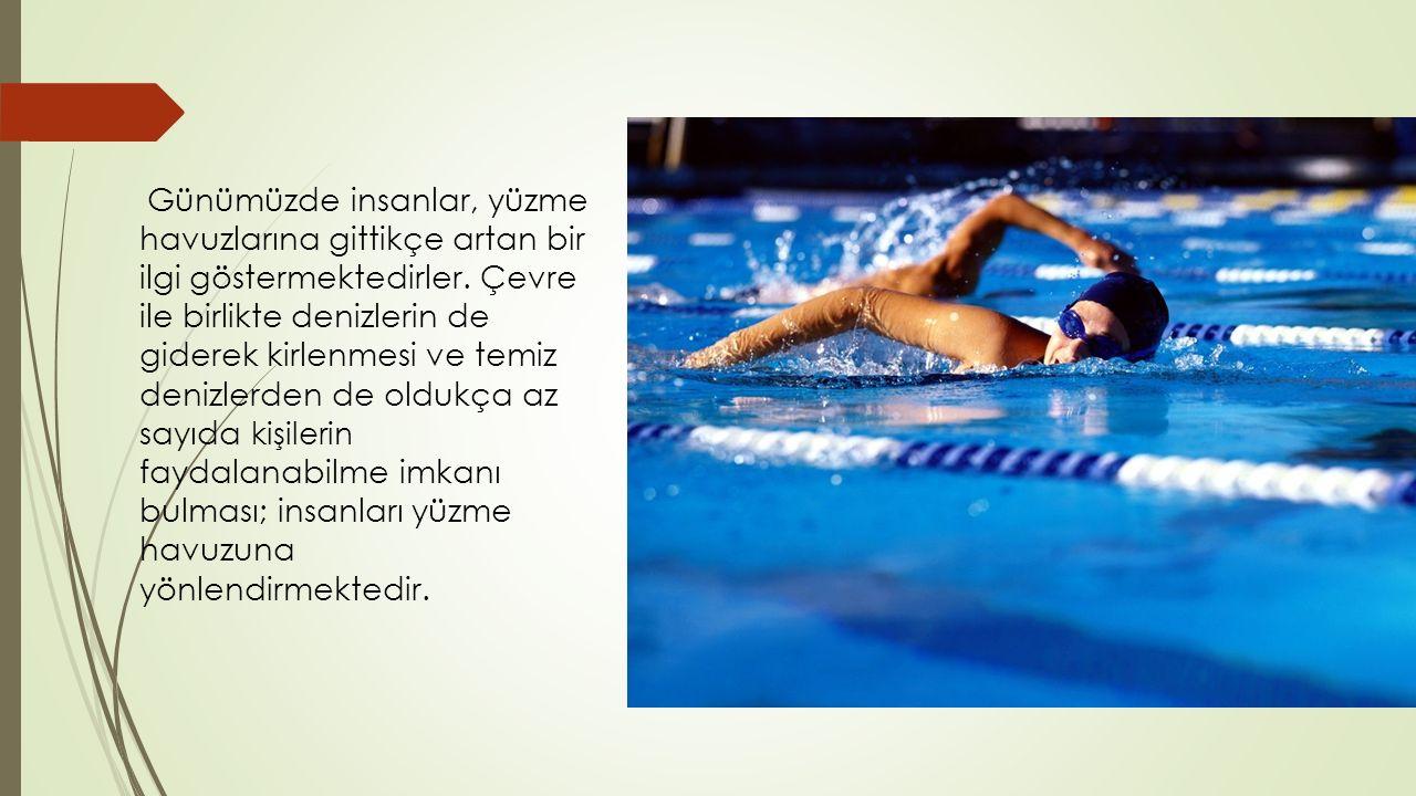 Günümüzde insanlar, yüzme havuzlarına gittikçe artan bir ilgi göstermektedirler.