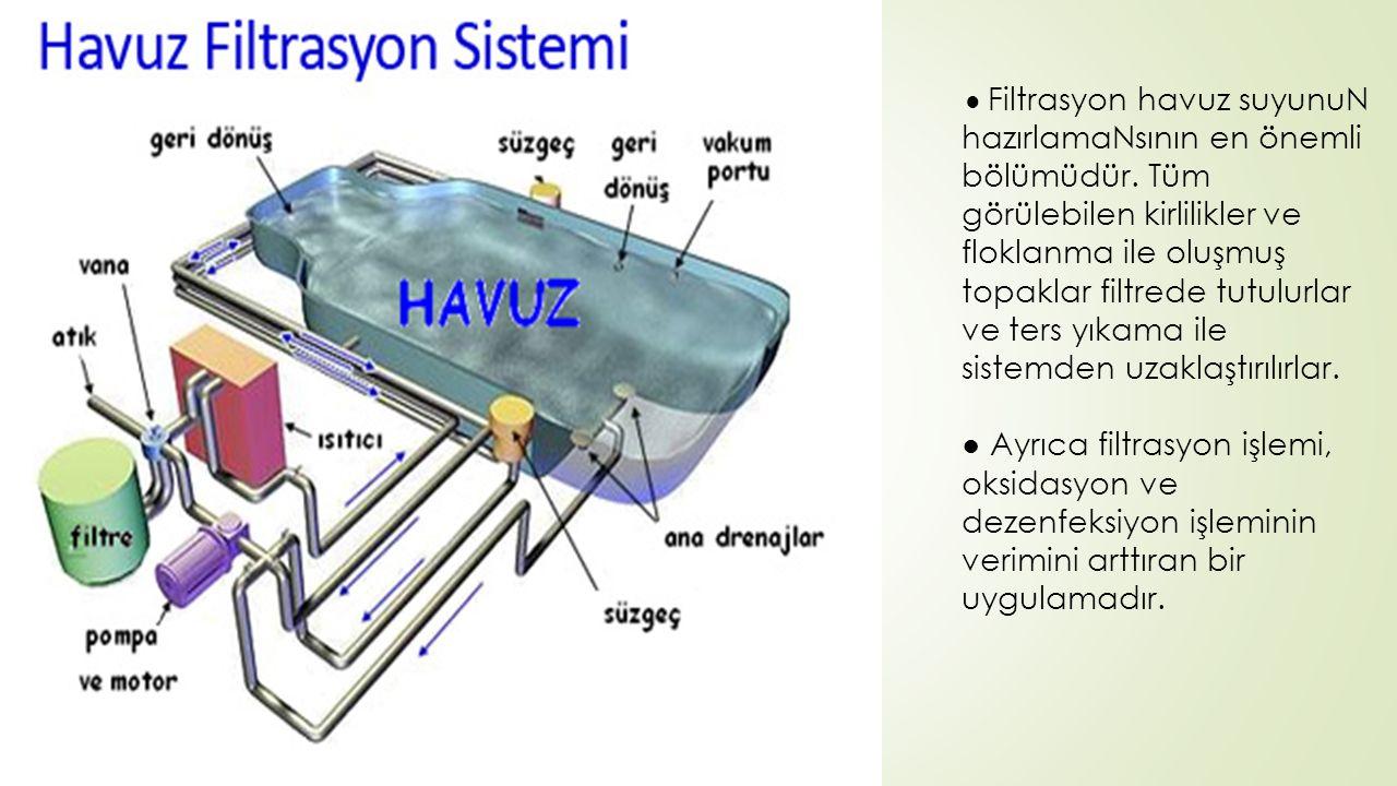 ● Filtrasyon havuz suyunuN hazırlamaNsının en önemli bölümüdür