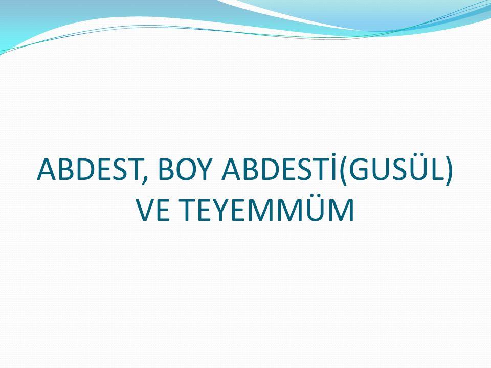 ABDEST, BOY ABDESTİ(GUSÜL) VE TEYEMMÜM