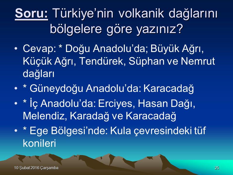 Soru: Türkiye'nin volkanik dağlarını bölgelere göre yazınız
