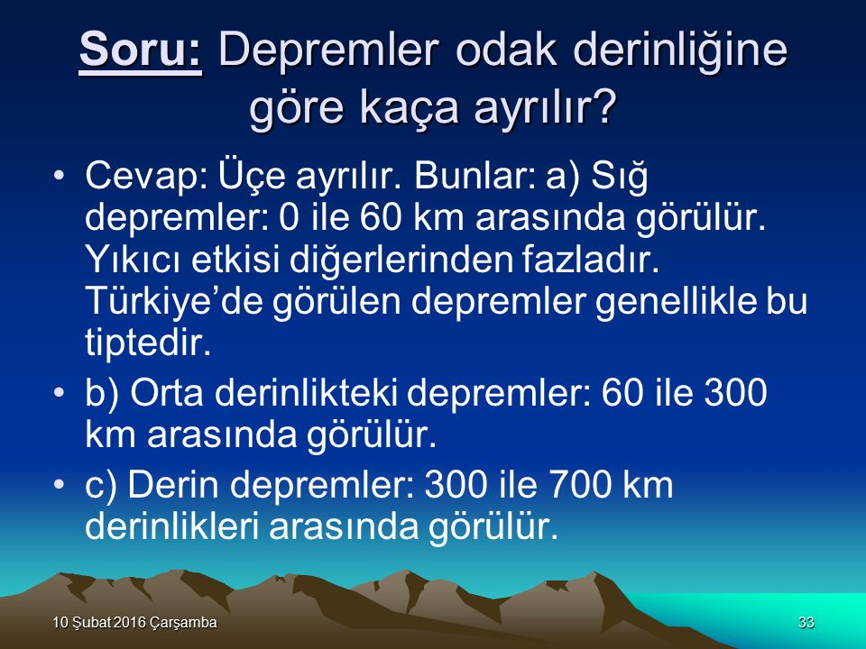 Soru: Depremler odak derinliğine göre kaça ayrılır