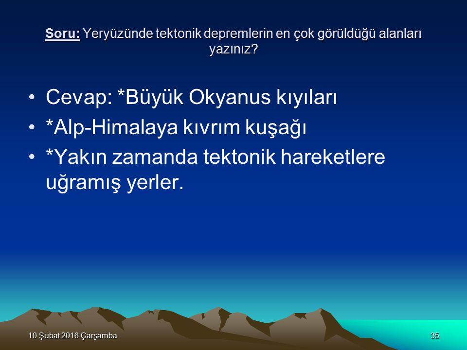 Cevap: *Büyük Okyanus kıyıları *Alp-Himalaya kıvrım kuşağı