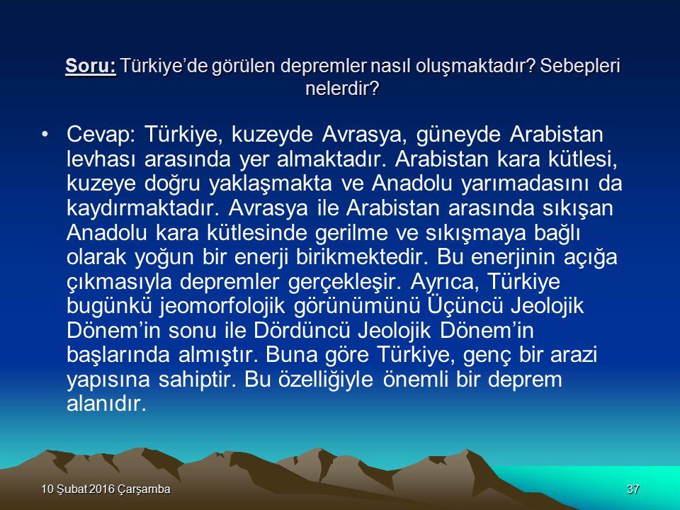 Soru: Türkiye'de görülen depremler nasıl oluşmaktadır