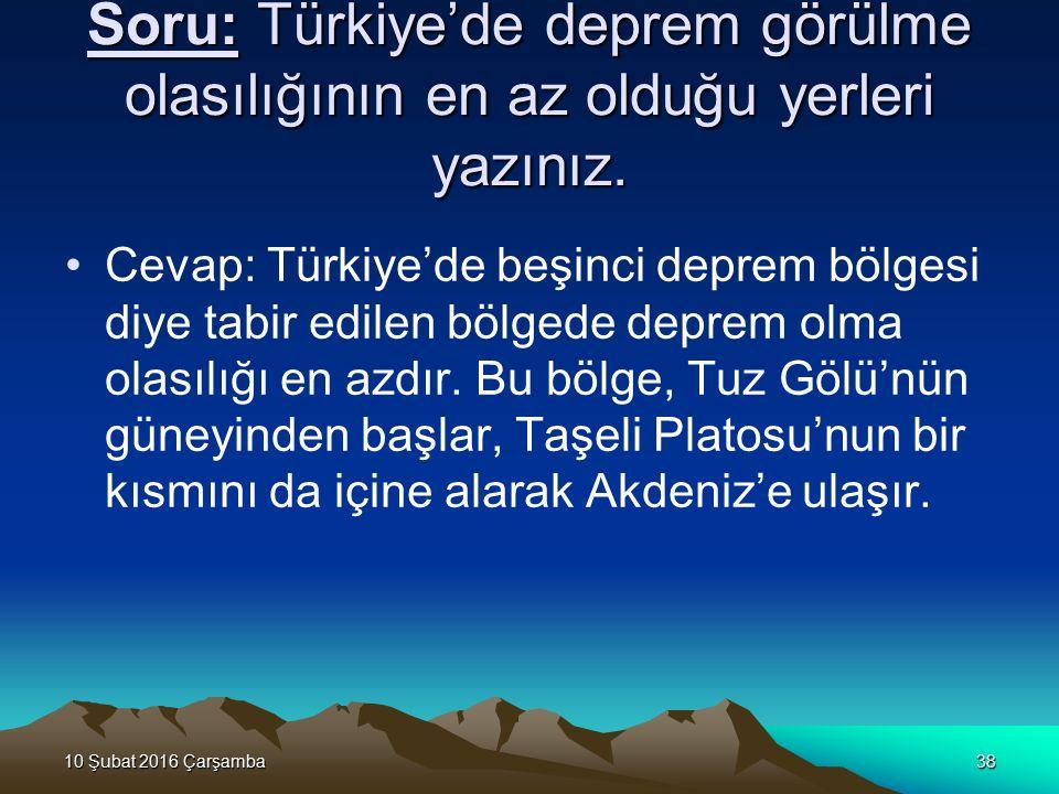 Soru: Türkiye'de deprem görülme olasılığının en az olduğu yerleri yazınız.