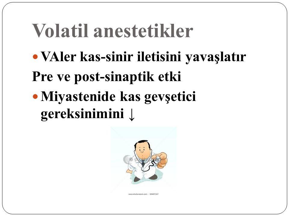 Volatil anestetikler VAler kas-sinir iletisini yavaşlatır